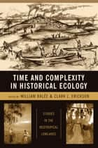 Time and Complexity in Historical Ecology ebook by Clark L. Erickson,William L. Balée