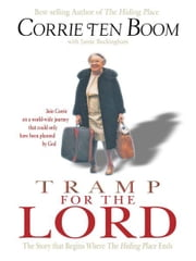Tramp for the Lord - The Story that Begins Where The Hiding Place Ends ebook by Corrie ten Boom