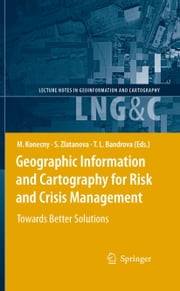Geographic Information and Cartography for Risk and Crisis Management - Towards Better Solutions ebook by Milan Konecny,Sisi Zlatanova,Temenoujka L. Bandrova