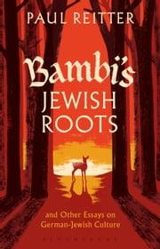 Bambi's Jewish Roots and Other Essays on German-Jewish Culture ebook by Dr. Paul Reitter