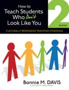 How to Teach Students Who Don't Look Like You ebook by Bonnie M. Davis