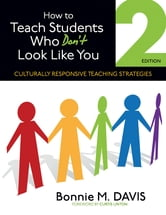 How to Teach Students Who Don't Look Like You - Culturally Responsive Teaching Strategies ebook by Bonnie M. Davis