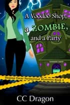 A Voodoo Shop, A Zombie, And A Party - Deanna Oscar Paranormal Mystery, #4 ebook by