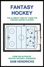 "Fantasy Hockey - The Ultimate ""How-to"" Guide for Fantasy Hockey Players ebook by Sam Hendricks"