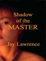 Shadow of the Master & Other Tales of Women Traped in the Bonds of Passion ebook by Jay Lawrence
