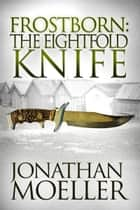 Frostborn: The Eightfold Knife (Frostborn #2) ebook by