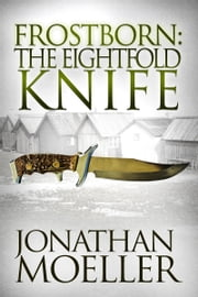 Frostborn: The Eightfold Knife (Frostborn #2) ebook by Jonathan Moeller