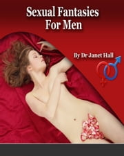 Sexual Fantasies For Men ebook by Janet Hall