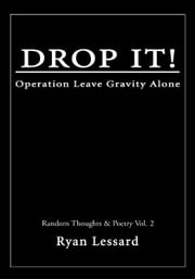 DROP IT! - Operation Leave Gravity Alone ebook by Ryan Lessard