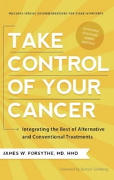 Take Control of Your Cancer - Integrating the Best of Alternative and Conventional Treatments ebook by James W. Forsythe