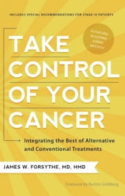 Take Control of Your Cancer - Integrating the Best of Alternative and Conventional Treatments ebook by James W. Forsythe,Burton Goldberg
