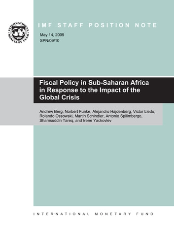 Fiscal Policy in Sub-Saharan Africa in Response to the Impact of the Global Crisis ebook by Shamsuddin Mr. Tareq,Andrew Mr. Berg,Victor Lledo,Antonio Mr. Spilimbergo,Rolando Mr. Ossowski,Irene Yackovlev,Norbert Mr. Funke,Alejandro Hajdenberg,Martin Mr. Schindler
