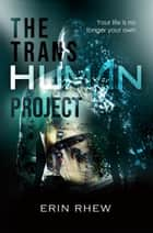 The Transhuman Project ebook by Erin Rhew