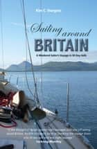 Sailing Around Britain - A Weekend Sailor's Voyage in 50 Day Sails ebook by Kim Sturgess