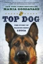Top Dog - The Story of Marine Hero Lucca ebook by Maria Goodavage