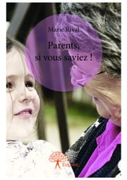 Parents, si vous saviez ! ebook by Marie Rival