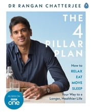 The 4 Pillar Plan - How to Relax, Eat, Move and Sleep Your Way to a Longer, Healthier Life ebook by Dr Rangan Chatterjee