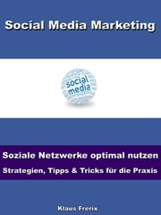 Social Media Marketing – Soziale Netzwerke optimal nutzen -Strategien, Tipps & Tricks für die Praxis ebook by Kobo.Web.Store.Products.Fields.ContributorFieldViewModel