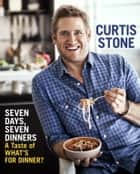 Seven Days, Seven Dinners: A Taste of What's For Dinner? (E-SHORT) ebook by Curtis Stone