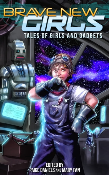 Brave New Girls: Tales of Girls and Gadgets ebook by Mary Fan,Paige Daniels