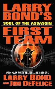Larry Bond's First Team: Soul of the Assassin ebook by Larry Bond,Jim DeFelice