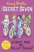 Secret Seven Colour Short Stories: Where Are The Secret Seven? - Book 4 ebook by Enid Blyton, Tony Ross