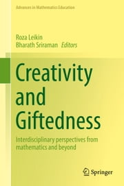 Creativity and Giftedness - Interdisciplinary perspectives from mathematics and beyond ebook by Roza Leikin,Bharath Sriraman