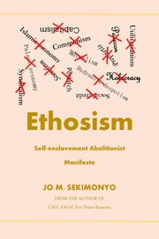 ETHOSISM - Self-enslavement Abolitionist Manifesto ebook by Jo M. Sekimonyo