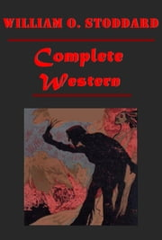 Complete Western Romance Anthologies of William O. Stoddard ebook by William O. Stoddard