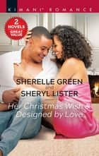 Her Christmas Wish & Designed by Love ebook by Sherelle Green, Sheryl Lister