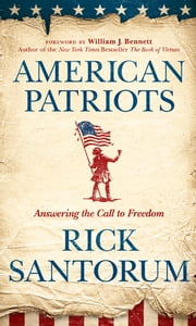 American Patriots - Answering the Call to Freedom ebook by Rick Santorum,William J. Bennett