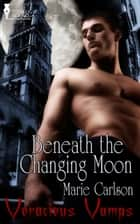 Beneath the Changing Moon ebook by Marie Carlson