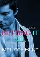 Betting It All ebook by Melissa Blue