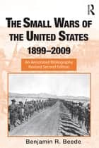 The Small Wars of the United States, 1899–2009 ebook by Benjamin R. Beede