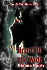 Heart Of The Wolf - (Eye Of The Storm #3) ebook by Dianna Hardy