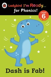 Dash is Fab! Ladybird I'm Ready for Phonics: Level 6 ebook by Penguin Books Ltd