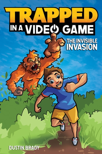 Trapped in a Video Game (Book 2) - The Invisible Invasion ebook by Dustin Brady