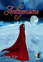 Antagonisme ebook by Emy Lie