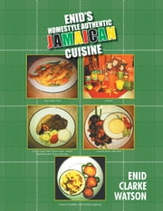 Enid's Homestyle Authentic Jamaican Cuisine ebook by Enid Clarke Watson
