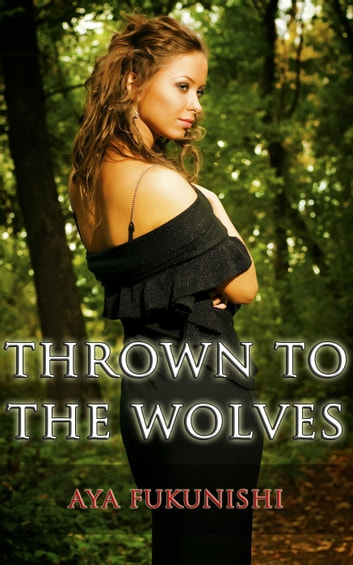 Thrown to the Wolves - Wolf Mountain Werewolf Sex, #1 ebook by Aya Fukunishi
