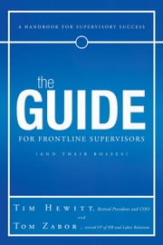 The Guide for Frontline Supervisors (and Their Bosses) - A Handbook for Supervisory Success ebook by Tim Hewitt & Tom Zabor
