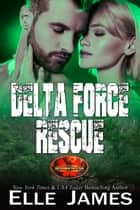 Delta Force Rescue ebook by Elle James