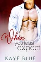 When You Least Expect ebook by Kaye Blue