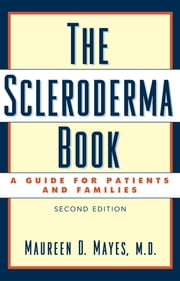 The Scleroderma Book - A Guide for Patients and Families ebook by Maureen D. Mayes, M.D.