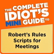 The Complete Idiot's Mini Guide to Robert's Rules Scripts for Meetings eBook von Nancy Sylvester MA, PRP, CPP-T