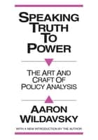 Speaking Truth to Power - Art and Craft of Policy Analysis ebook by Aaron Wildavsky