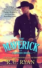 The Maverick of Copper Creek ebook by R. C. Ryan
