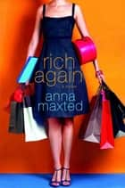 Rich Again - A Novel ebook by Anna Maxted
