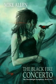 The Black Fire Concerto - The Stormblight Symphony, #1 ebook by Mike Allen