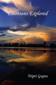 Emotions Explored ebook by Anshal Gupta